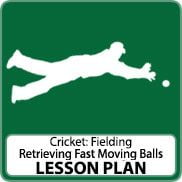 Cricket Lesson Plan – Retrieving Fast Moving Balls